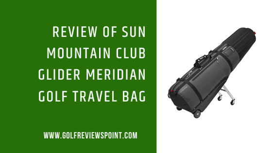 Sun Mountain Club Glider Meridian Golf Travel Bag Review