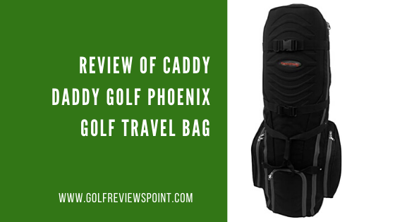 Review of Caddy Daddy Golf Phoenix Golf Travel Bag